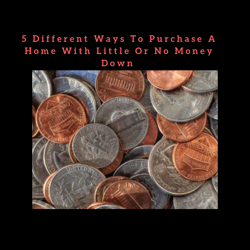 5 Different Ways To Purchase a Home With Little Or No Money Down